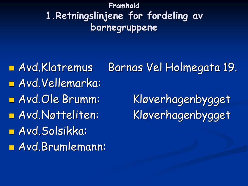 Framhald 1.Retningslinjene for fordeling av barnegruppene Avd.KlatremusBarnas Vel Holmegata 19.