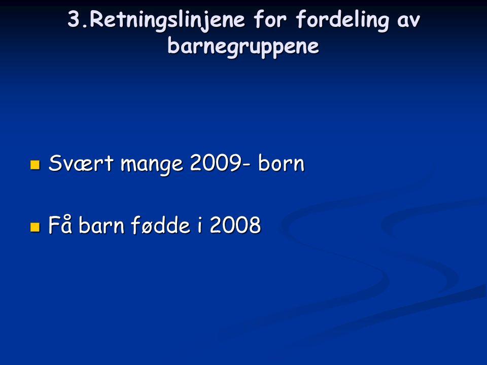 3.Retningslinjene for fordeling av barnegruppene Svært mange 2009- born Svært mange 2009- born Få barn fødde i 2008 Få barn fødde i 2008