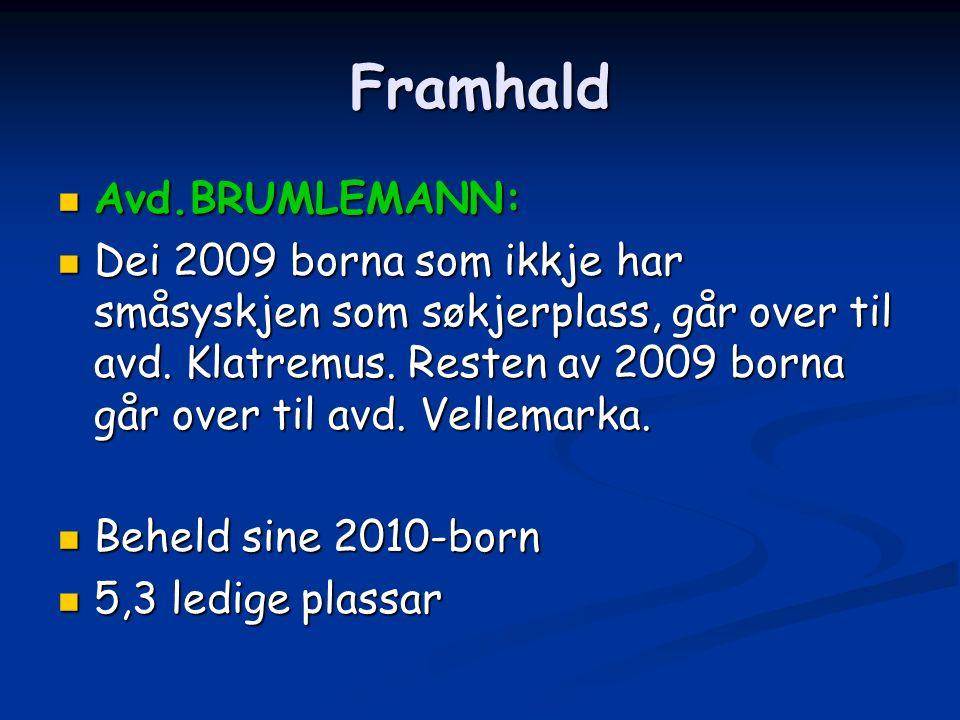 Framhald Avd.BRUMLEMANN: Avd.BRUMLEMANN: Dei 2009 borna som ikkje har småsyskjen som søkjerplass, går over til avd.