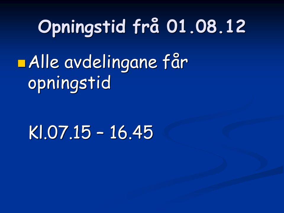 Opningstid frå 01.08.12 Alle avdelingane får opningstid Alle avdelingane får opningstid Kl.07.15 – 16.45
