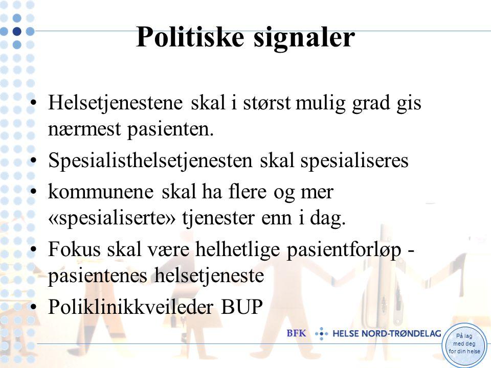 På lag med deg for din helse BFK Politiske signaler Helsetjenestene skal i størst mulig grad gis nærmest pasienten.