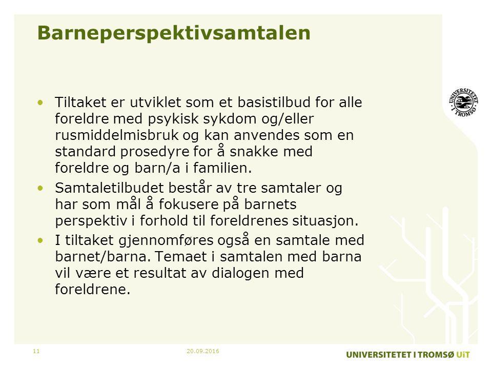 20.09.201611 Barneperspektivsamtalen Tiltaket er utviklet som et basistilbud for alle foreldre med psykisk sykdom og/eller rusmiddelmisbruk og kan anvendes som en standard prosedyre for å snakke med foreldre og barn/a i familien.