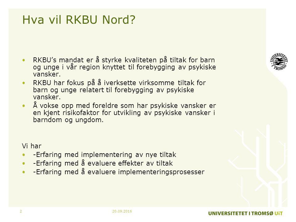 20.09.20162 Hva vil RKBU Nord? RKBU's mandat er å styrke kvaliteten på tiltak for barn og unge i vår region knyttet til forebygging av psykiske vanske