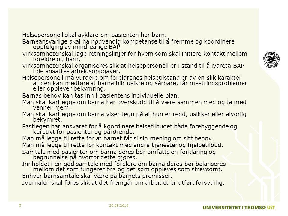 20.09.20165 Helsepersonell skal avklare om pasienten har barn. Barneansvarlige skal ha nødvendig kompetanse til å fremme og koordinere oppfølging av m