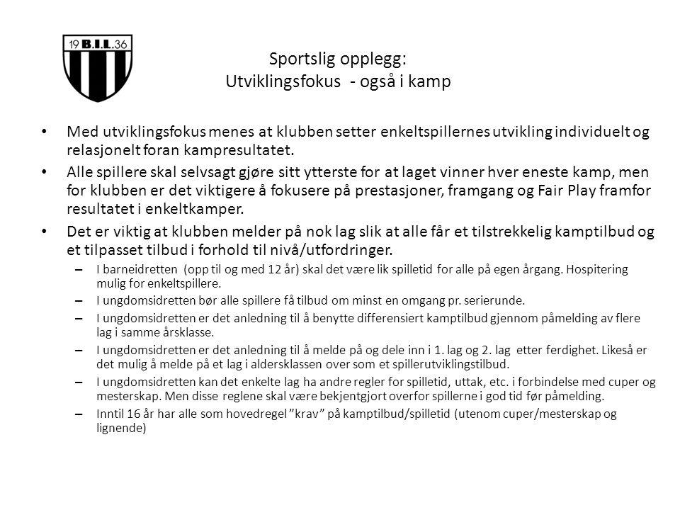 Sportslig opplegg: Utviklingsfokus - også i kamp Med utviklingsfokus menes at klubben setter enkeltspillernes utvikling individuelt og relasjonelt for