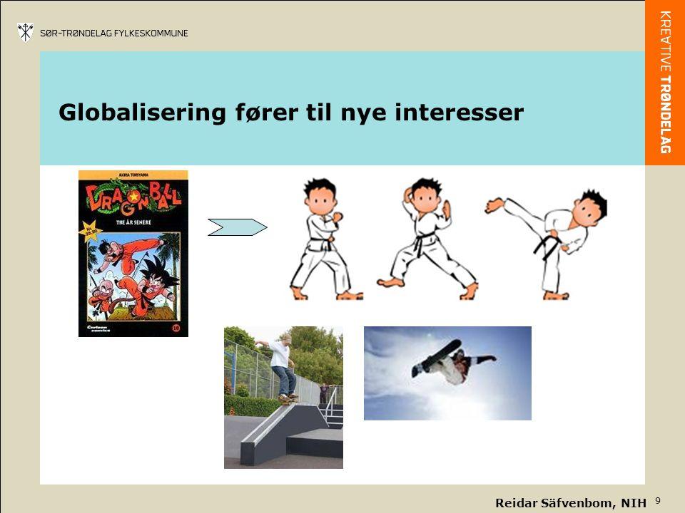 9 Globalisering fører til nye interesser Reidar Säfvenbom, NIH