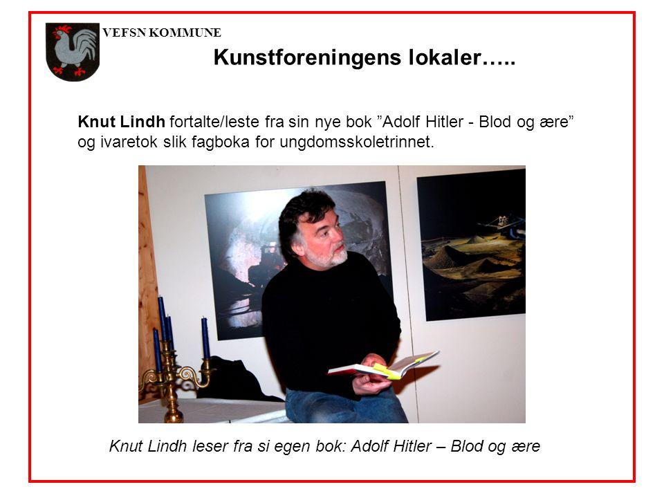VEFSN KOMMUNE Knut Lindh leser fra si egen bok: Adolf Hitler – Blod og ære Kunstforeningens lokaler…..