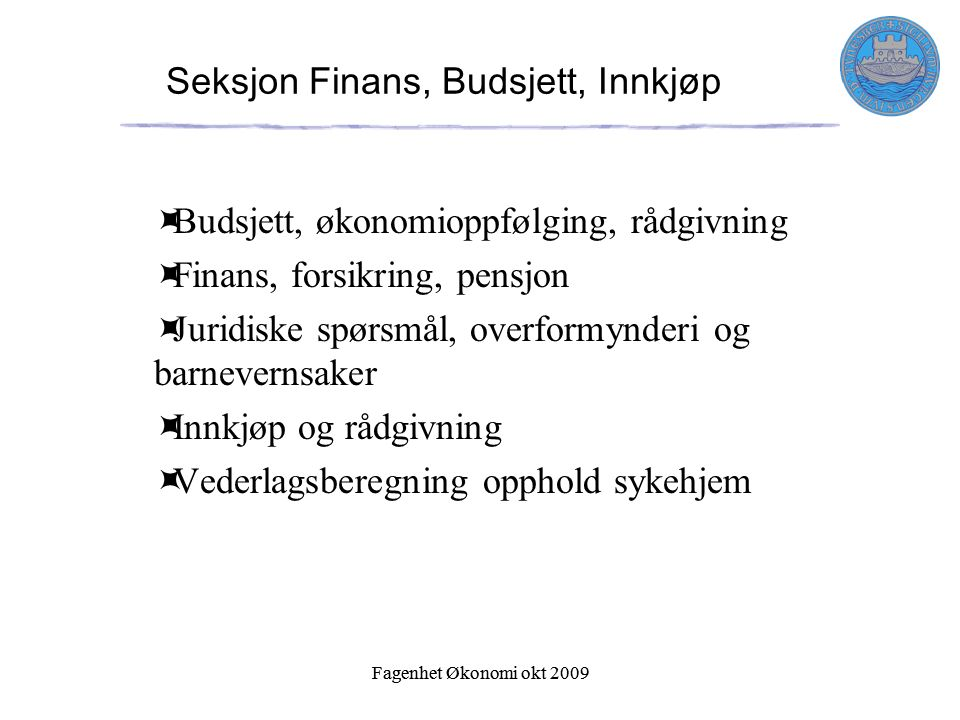 Fagenhet Økonomi okt 2009 Seksjon Finans, Budsjett, Innkjøp Fagenhet Økonomi okt 2009  Budsjett, økonomioppfølging, rådgivning  Finans, forsikring,