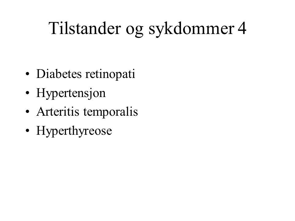 Tilstander og sykdommer 4 Diabetes retinopati Hypertensjon Arteritis temporalis Hyperthyreose