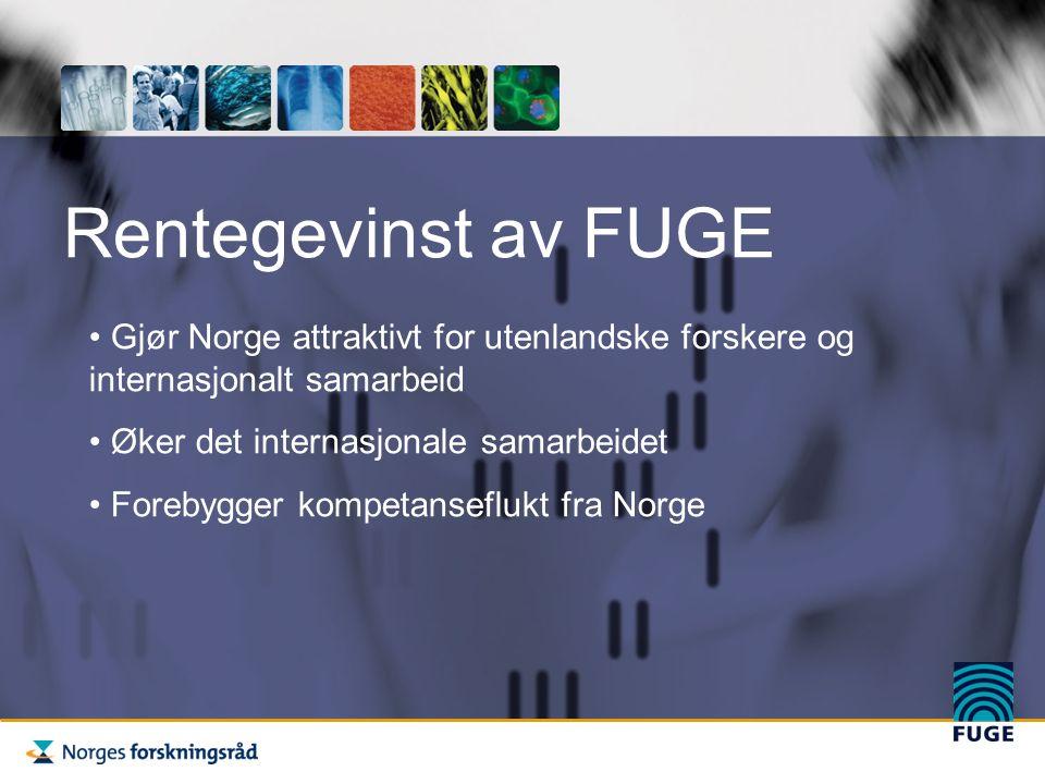 Rentegevinst av FUGE Gjør Norge attraktivt for utenlandske forskere og internasjonalt samarbeid Øker det internasjonale samarbeidet Forebygger kompetanseflukt fra Norge
