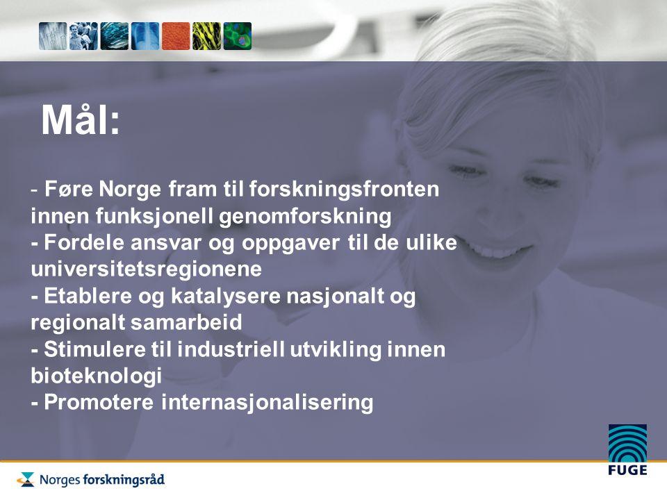 Mål: - Føre Norge fram til forskningsfronten innen funksjonell genomforskning - Fordele ansvar og oppgaver til de ulike universitetsregionene - Etablere og katalysere nasjonalt og regionalt samarbeid - Stimulere til industriell utvikling innen bioteknologi - Promotere internasjonalisering