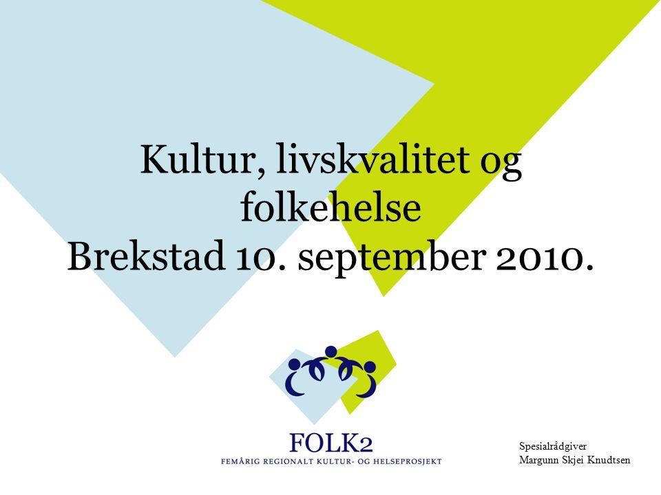 Kultur, livskvalitet og folkehelse Brekstad 10. september 2010. Spesialrådgiver Margunn Skjei Knudtsen