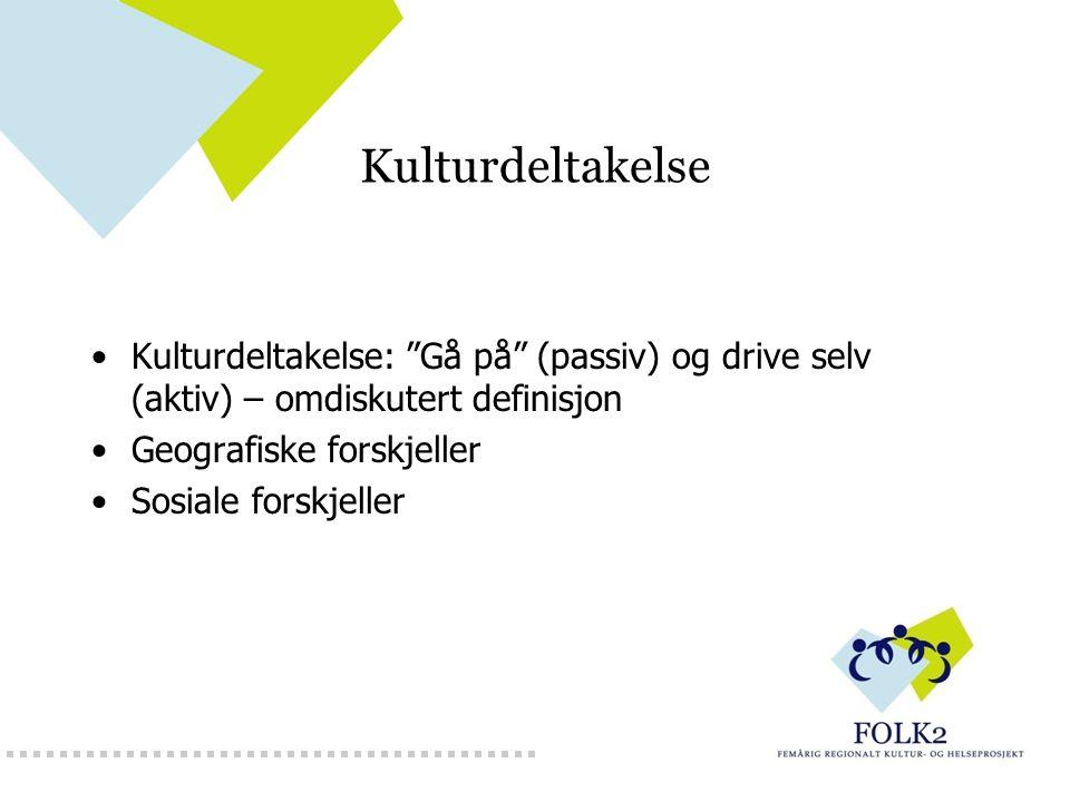 """Kulturdeltakelse Kulturdeltakelse: """"Gå på"""" (passiv) og drive selv (aktiv) – omdiskutert definisjon Geografiske forskjeller Sosiale forskjeller"""