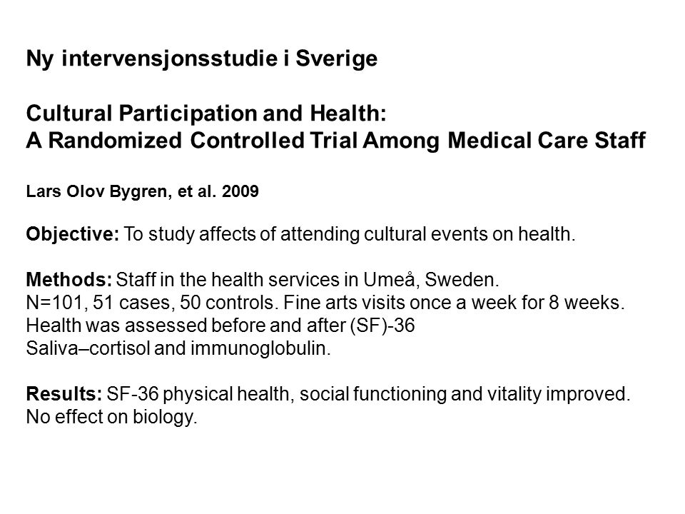 Ny intervensjonsstudie i Sverige Cultural Participation and Health: A Randomized Controlled Trial Among Medical Care Staff Lars Olov Bygren, et al.