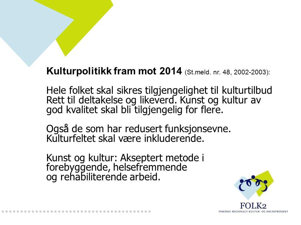 Kulturpolitikk fram mot 2014 (St.meld. nr. 48, 2002-2003): Hele folket skal sikres tilgjengelighet til kulturtilbud Rett til deltakelse og likeverd. K