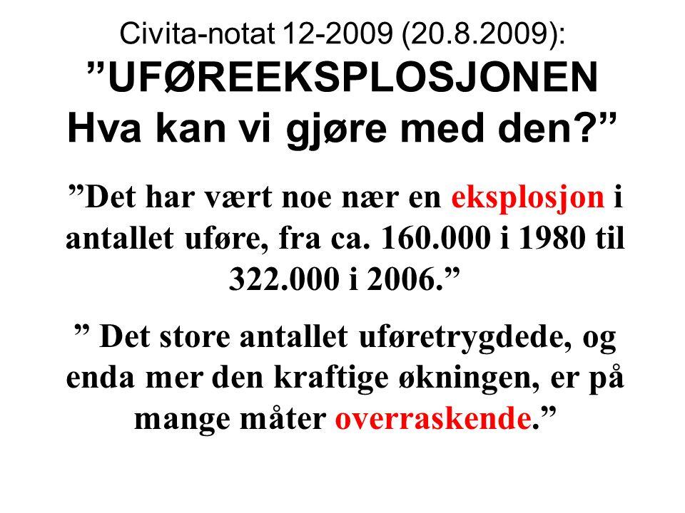 """Civita-notat 12-2009 (20.8.2009): """"UFØREEKSPLOSJONEN Hva kan vi gjøre med den?"""" """"Det har vært noe nær en eksplosjon i antallet uføre, fra ca. 160.000"""