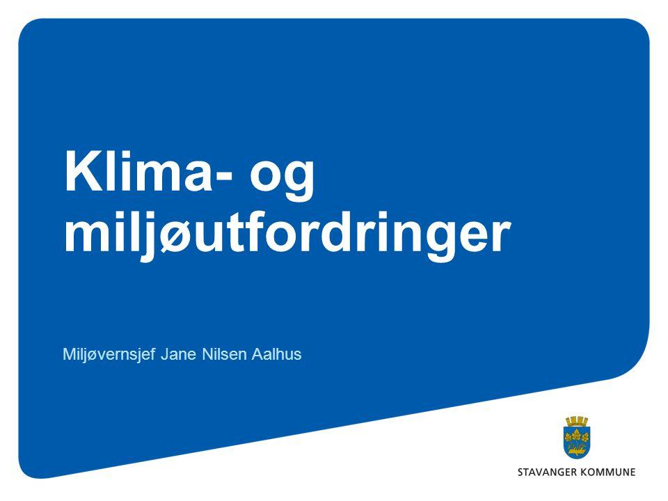 Klima- og miljøutfordringer Miljøvernsjef Jane Nilsen Aalhus