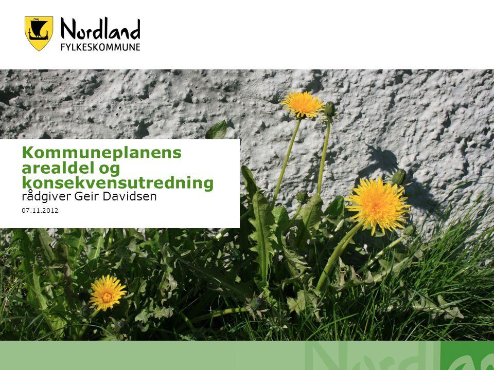 07.11.2012 Kommuneplanens arealdel og konsekvensutredning rådgiver Geir Davidsen 07.11.2012