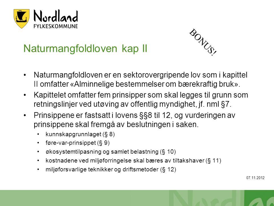 Naturmangfoldloven kap II Naturmangfoldloven er en sektorovergripende lov som i kapittel II omfatter «Alminnelige bestemmelser om bærekraftig bruk». K