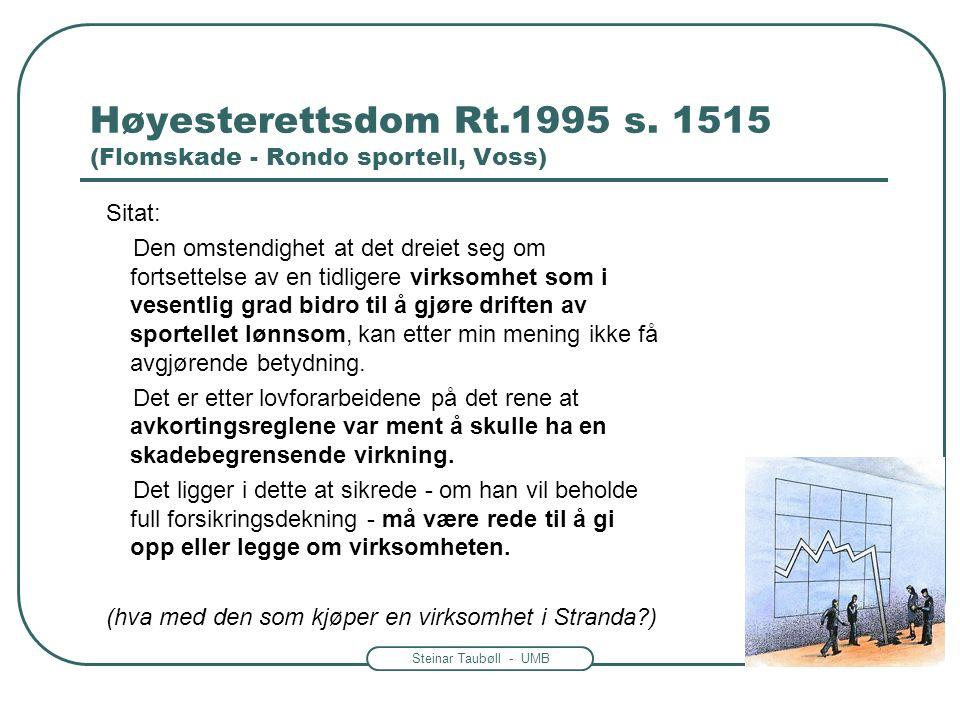 Steinar Taubøll - UMB Høyesterettsdom Rt.1995 s. 1515 (Flomskade - Rondo sportell, Voss) Sitat: Den omstendighet at det dreiet seg om fortsettelse av