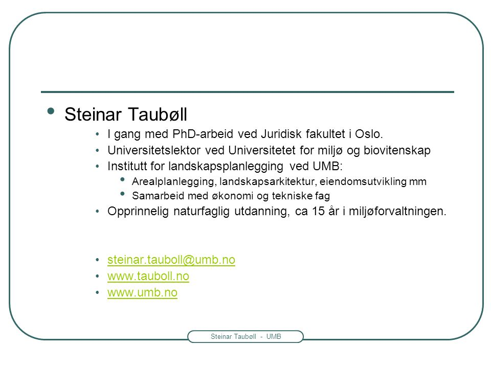 Steinar Taubøll - UMB Steinar Taubøll I gang med PhD-arbeid ved Juridisk fakultet i Oslo. Universitetslektor ved Universitetet for miljø og biovitensk