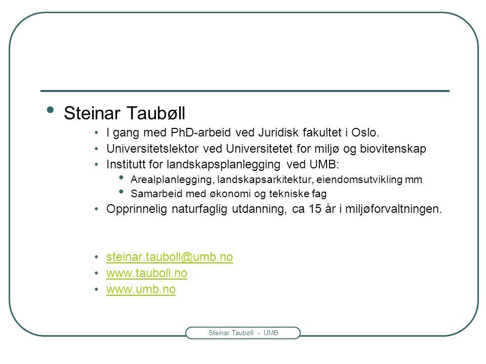 Steinar Taubøll - UMB Steinar Taubøll I gang med PhD-arbeid ved Juridisk fakultet i Oslo.