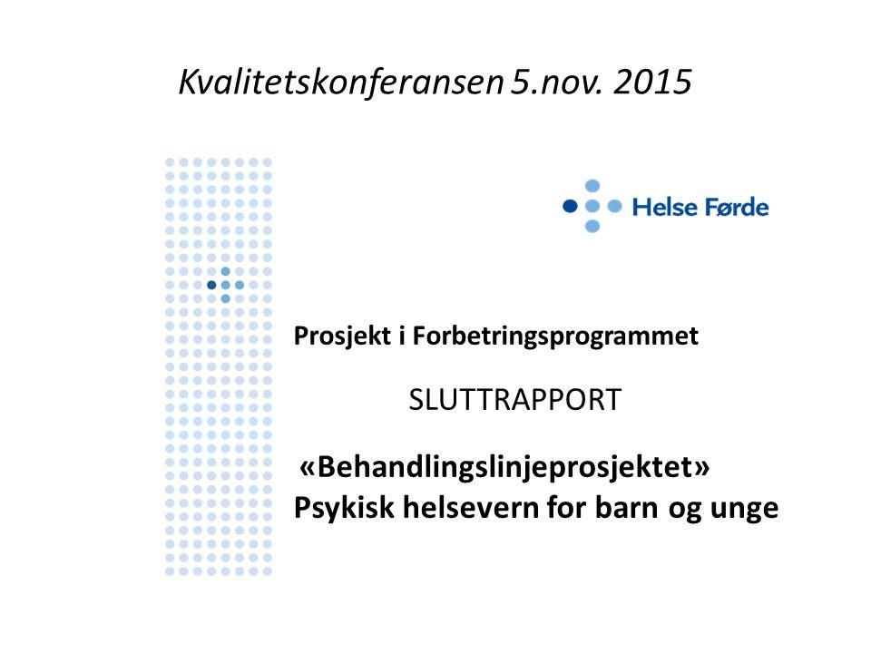 Kvalitetskonferansen 5.nov. 2015 Prosjekt i Forbetringsprogrammet SLUTTRAPPORT «Behandlingslinjeprosjektet» Psykisk helsevern for barn og unge