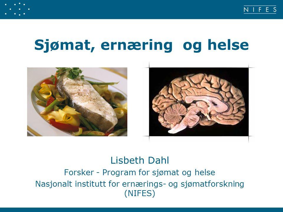 Sjømat, ernæring og helse Lisbeth Dahl Forsker - Program for sjømat og helse Nasjonalt institutt for ernærings- og sjømatforskning (NIFES)