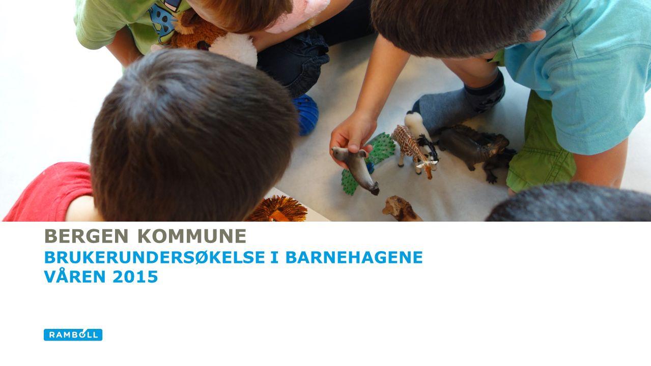 BERGEN KOMMUNE BRUKERUNDERSØKELSE I BARNEHAGENE VÅREN 2015