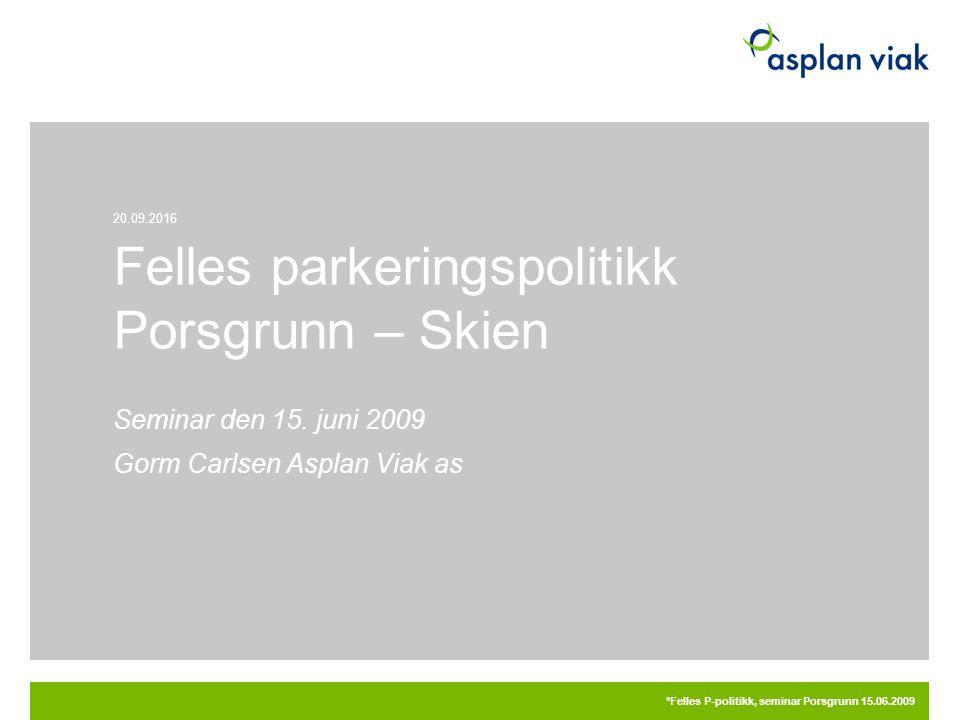 20.09.2016 °Felles P-politikk, seminar Porsgrunn 15.06.2009 Felles parkeringspolitikk Porsgrunn – Skien Seminar den 15. juni 2009 Gorm Carlsen Asplan