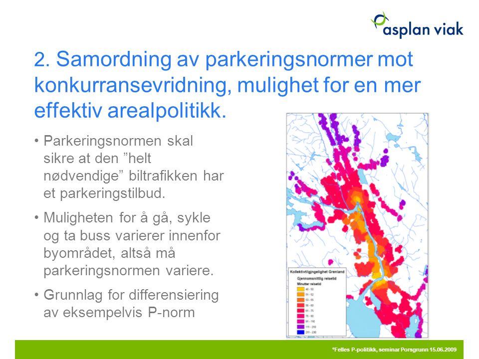 """2. Samordning av parkeringsnormer mot konkurransevridning, mulighet for en mer effektiv arealpolitikk. Parkeringsnormen skal sikre at den """"helt nødven"""