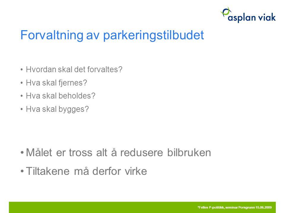 Forvaltning av parkeringstilbudet Hvordan skal det forvaltes? Hva skal fjernes? Hva skal beholdes? Hva skal bygges? Målet er tross alt å redusere bilb