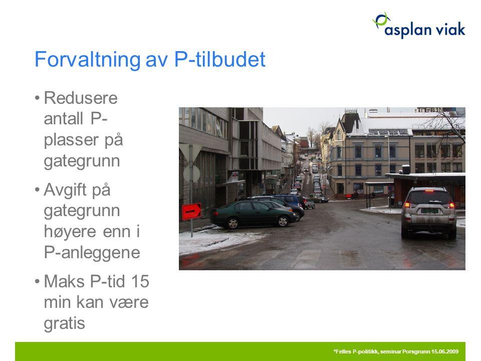 Forvaltning av P-tilbudet Redusere antall P- plasser på gategrunn Avgift på gategrunn høyere enn i P-anleggene Maks P-tid 15 min kan være gratis 20.09