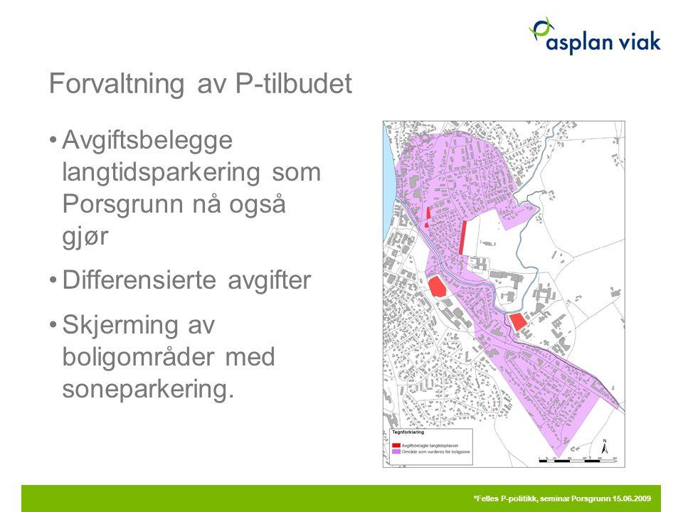 Forvaltning av P-tilbudet Avgiftsbelegge langtidsparkering som Porsgrunn nå også gjør Differensierte avgifter Skjerming av boligområder med soneparkering.