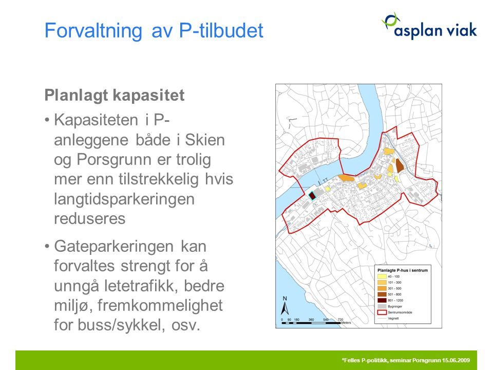 Forvaltning av P-tilbudet Planlagt kapasitet Kapasiteten i P- anleggene både i Skien og Porsgrunn er trolig mer enn tilstrekkelig hvis langtidsparkeringen reduseres Gateparkeringen kan forvaltes strengt for å unngå letetrafikk, bedre miljø, fremkommelighet for buss/sykkel, osv.