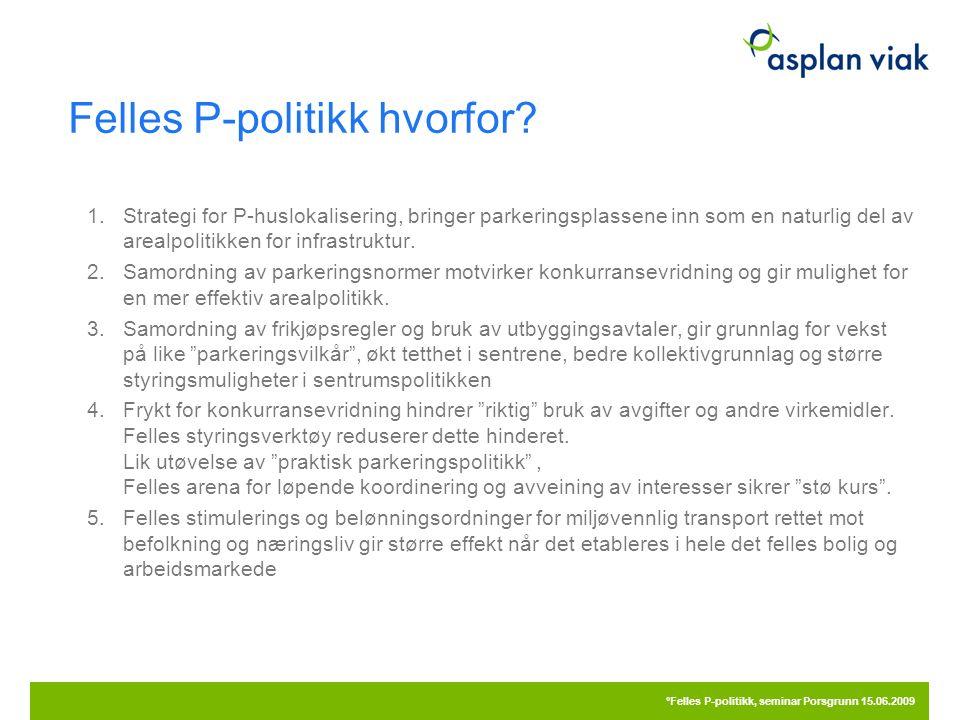 Felles P-politikk hvorfor? 1.Strategi for P-huslokalisering, bringer parkeringsplassene inn som en naturlig del av arealpolitikken for infrastruktur.