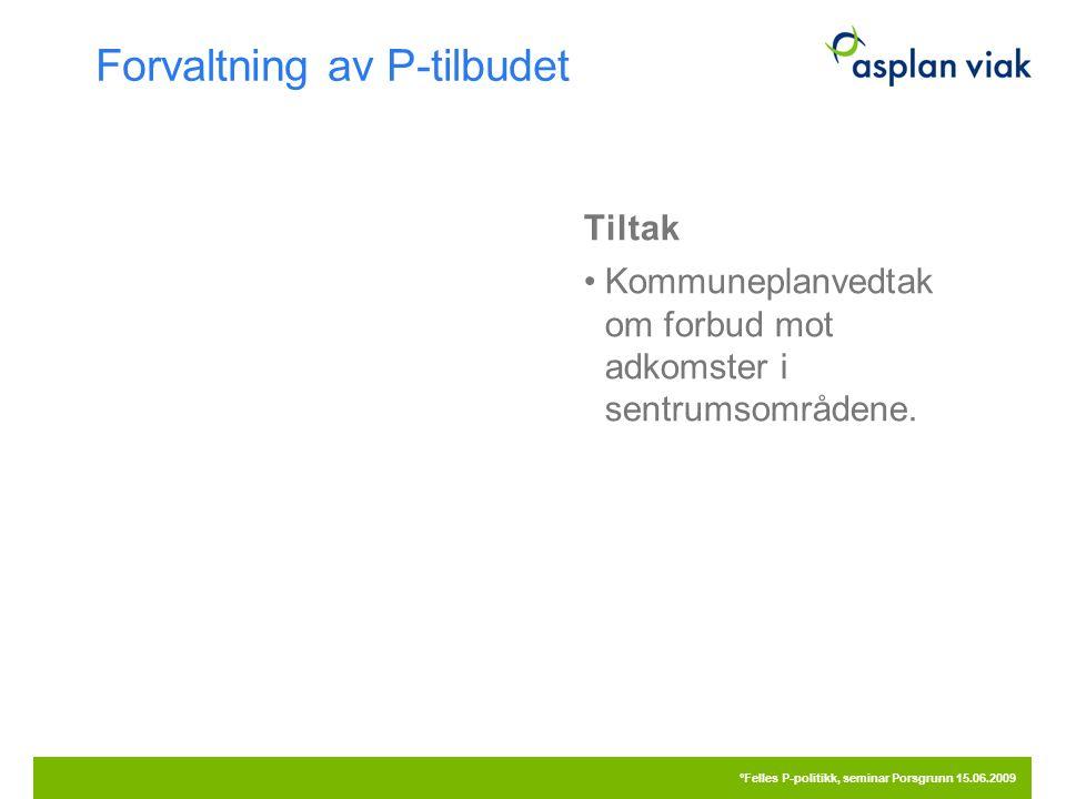 Forvaltning av P-tilbudet Tiltak Kommuneplanvedtak om forbud mot adkomster i sentrumsområdene. 20.09.2016 °Felles P-politikk, seminar Porsgrunn 15.06.
