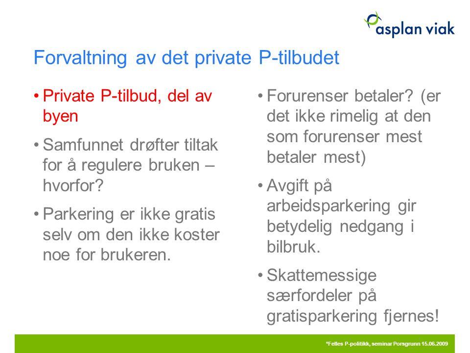 Forvaltning av det private P-tilbudet Private P-tilbud, del av byen Samfunnet drøfter tiltak for å regulere bruken – hvorfor? Parkering er ikke gratis