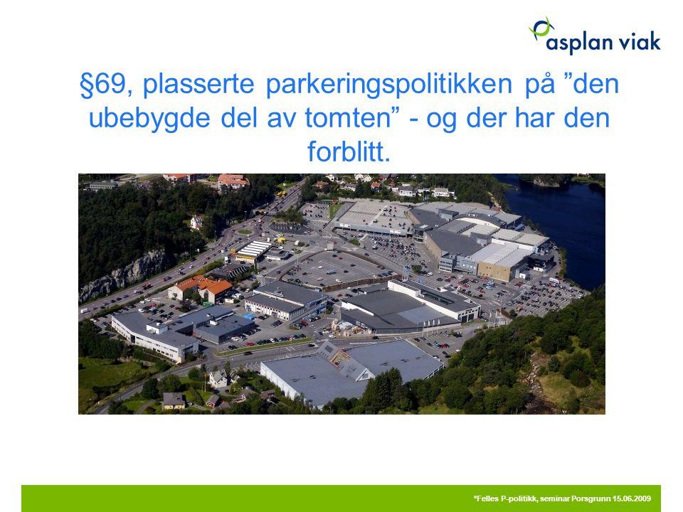 """§69, plasserte parkeringspolitikken på """"den ubebygde del av tomten"""" - og der har den forblitt. 20.09.2016 °Felles P-politikk, seminar Porsgrunn 15.06."""