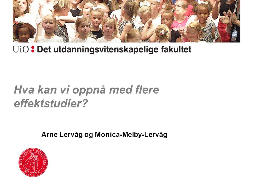 Hva kan vi oppnå med flere effektstudier? Arne Lervåg og Monica-Melby-Lervåg