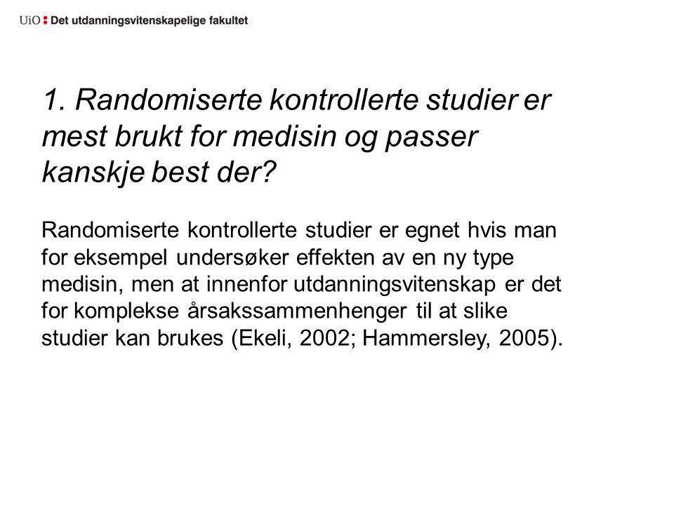 1. Randomiserte kontrollerte studier er mest brukt for medisin og passer kanskje best der? Randomiserte kontrollerte studier er egnet hvis man for eks