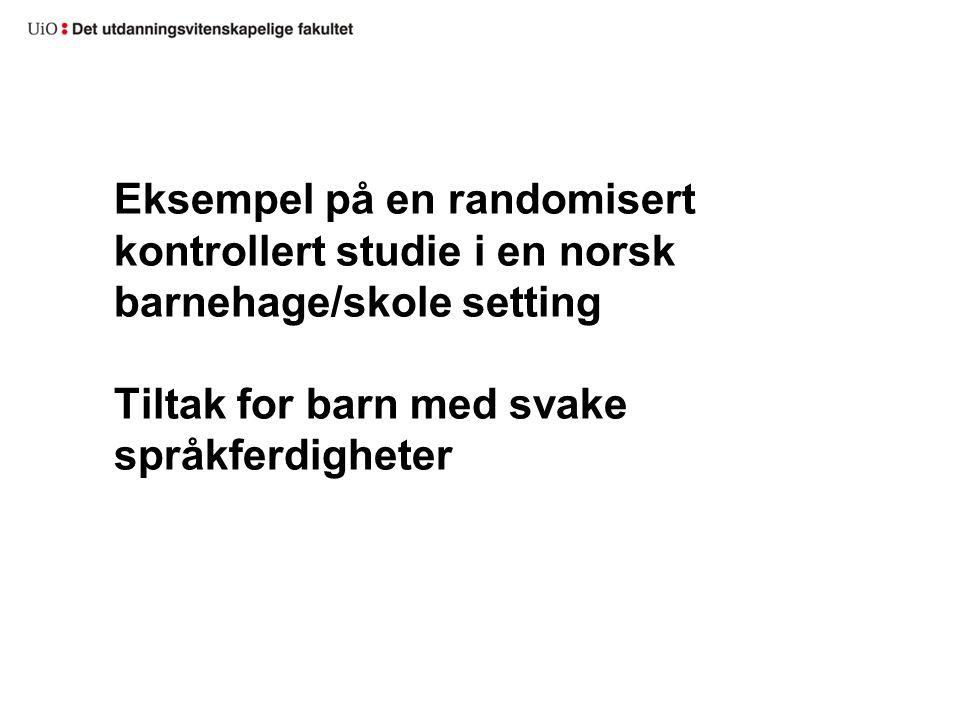 Eksempel på en randomisert kontrollert studie i en norsk barnehage/skole setting Tiltak for barn med svake språkferdigheter