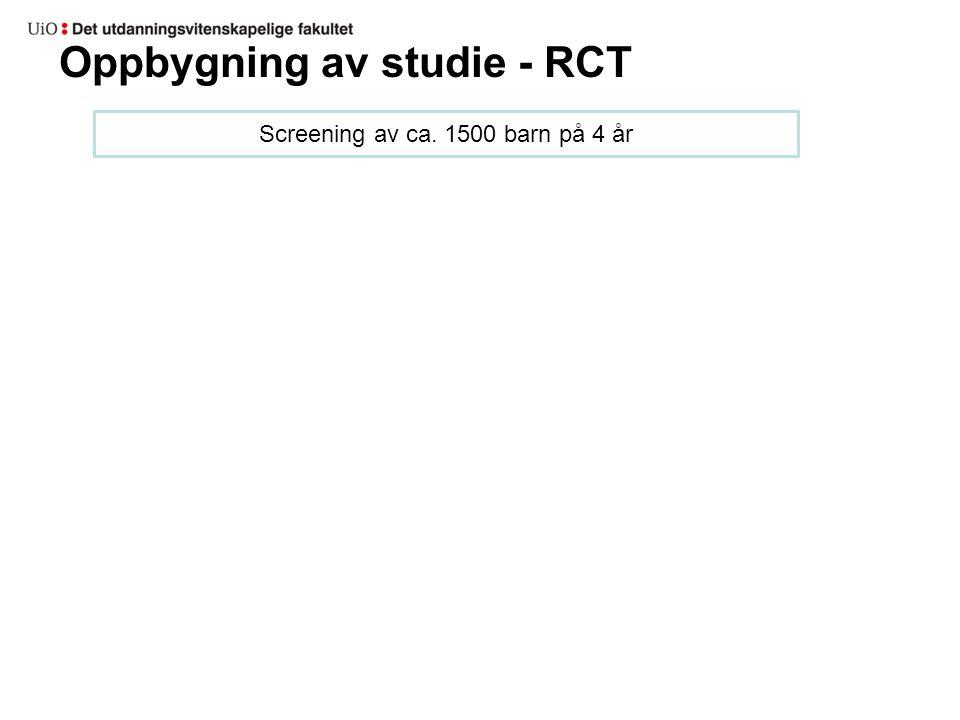 Oppbygning av studie - RCT Screening av ca. 1500 barn på 4 år