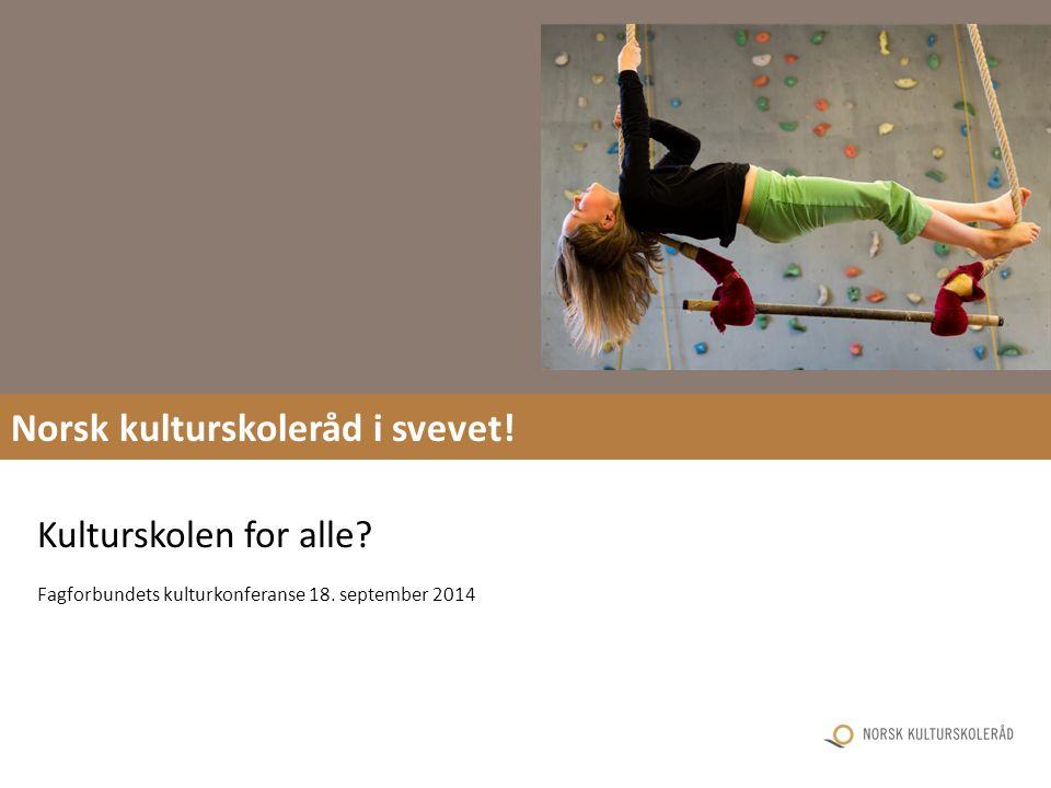 Norsk kulturskoleråd i svevet! Kulturskolen for alle? Fagforbundets kulturkonferanse 18. september 2014