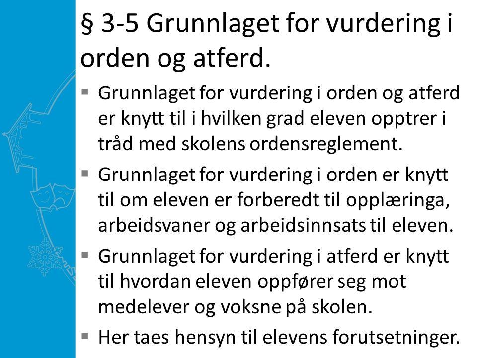 § 3-5 Grunnlaget for vurdering i orden og atferd.  Grunnlaget for vurdering i orden og atferd er knytt til i hvilken grad eleven opptrer i tråd med s
