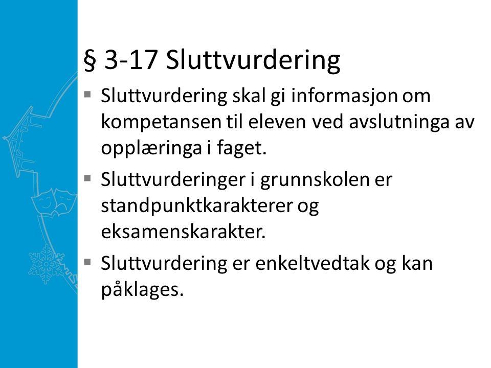 § 3-17 Sluttvurdering  Sluttvurdering skal gi informasjon om kompetansen til eleven ved avslutninga av opplæringa i faget.  Sluttvurderinger i grunn