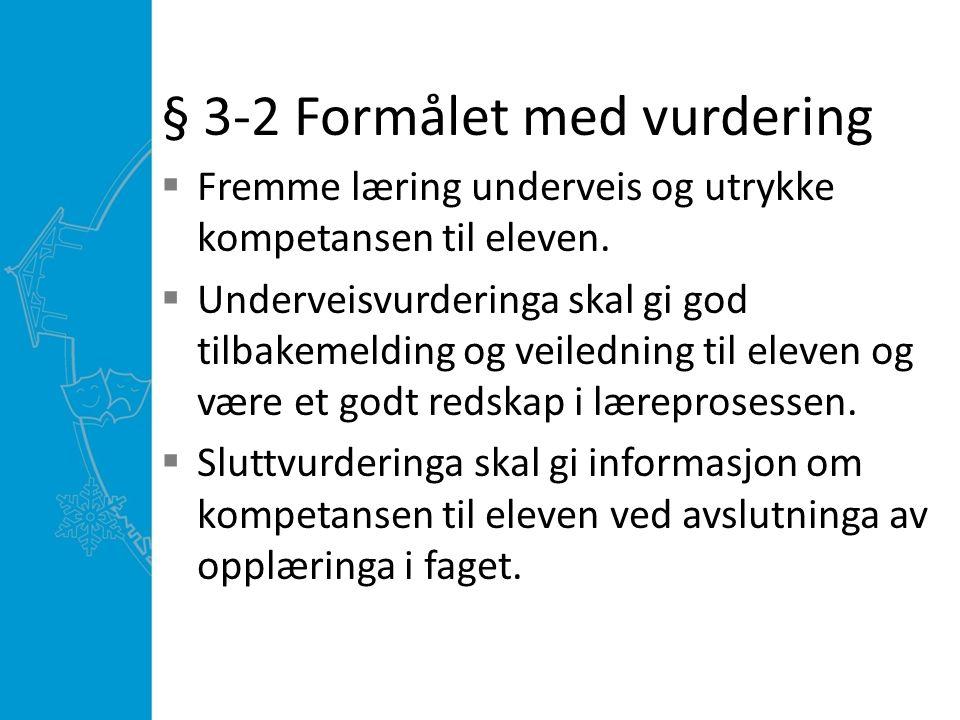 § 3-2 Formålet med vurdering  Fremme læring underveis og utrykke kompetansen til eleven.  Underveisvurderinga skal gi god tilbakemelding og veiledni