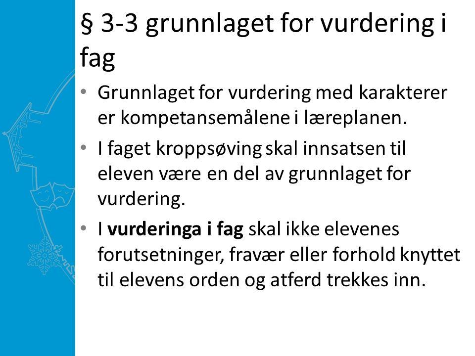 § 3-3 grunnlaget for vurdering i fag Grunnlaget for vurdering med karakterer er kompetansemålene i læreplanen.