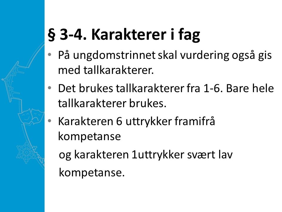 § 3-4. Karakterer i fag På ungdomstrinnet skal vurdering også gis med tallkarakterer.