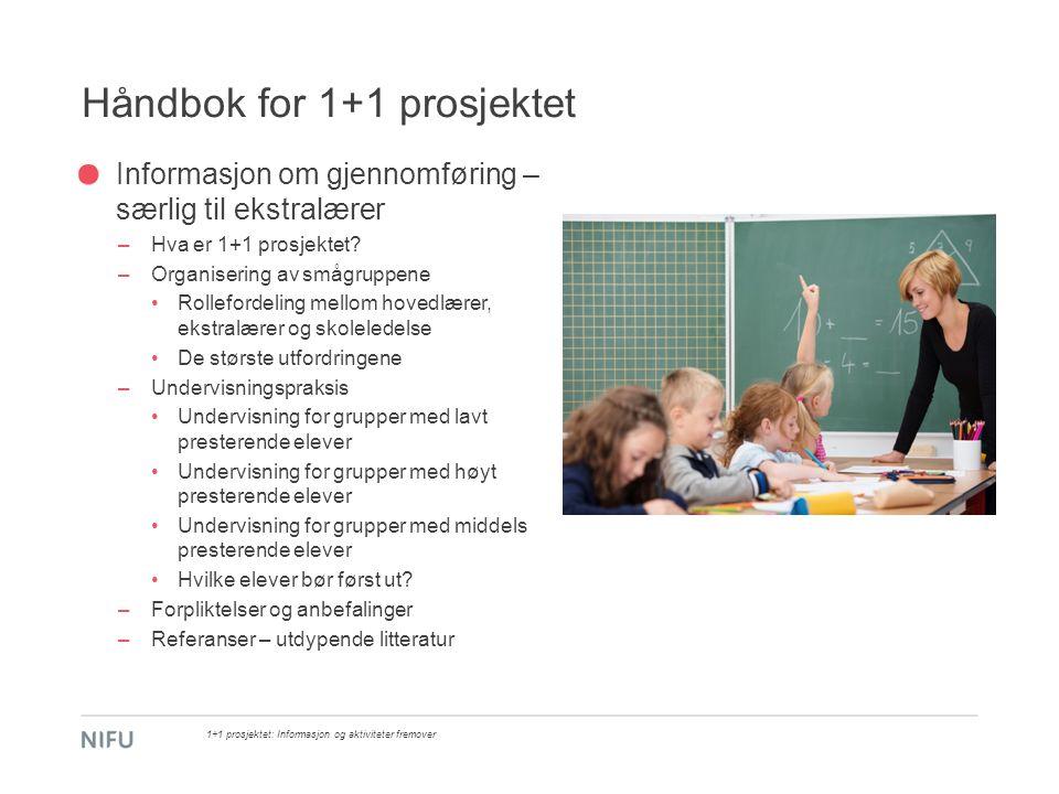 Håndbok for 1+1 prosjektet Informasjon om gjennomføring – særlig til ekstralærer –Hva er 1+1 prosjektet? –Organisering av smågruppene Rollefordeling m